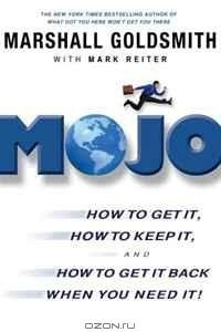 Mojo International Edition: How to Get It, How to Keep It, and How to Get it Back When You Need It!