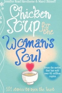 Chicken Soup for the Woman's Soul: Stories to Open the Heart and Rekindle the Spirits of Women
