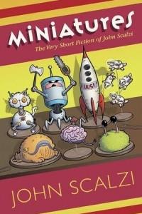 Miniatures: The Very Short Fiction of John Scalzi