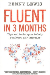 Fluent in 3 Months: Tips and Techniques to Help You Learn any Language