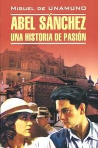 Abel Sanchez. Una historia de pasion