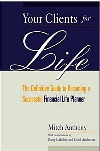 Your Clients for Life : The Definitive Guide to Becoming a Successful Financial Planner