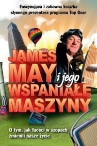 James May i jego wspaniale maszyny. O tym jak faceci w szopach zmienili nasze zycie