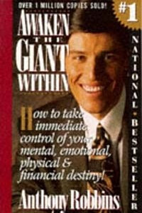 Awaken the Giant Within: How to Take Immediate Control of Your Mental, Emotional, Physical, and Financial