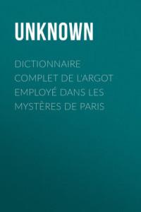 Dictionnaire complet de l'argot employé dans les Mystères de Paris