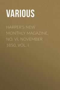 Harper's New Monthly Magazine, No. VI, November 1850, Vol. I