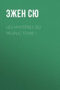 Les mystères du peuple, Tome I
