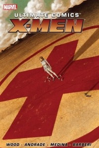 Ultimate Comics X-Men By Brian Wood, Vol. 1