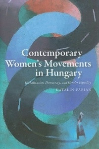 Contemporary Women's Movements in Hungary: Globalization, Democracy, and Gender Equality