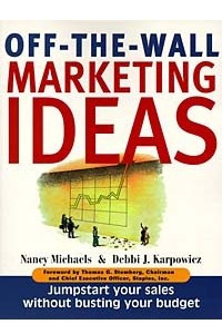 Off The Wall Marketing Ideas: Jumpstart Your Sales without Busting Your Budget