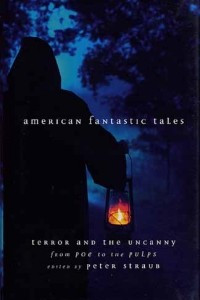 American Fantastic Tales:Terror and the Uncanny from Poe tothe Pulps
