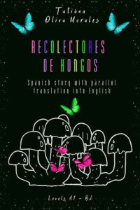 Recolectores de hongos. Spanish story with parallel translation into English. Levels A1–B2
