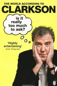 The World According to Clarkson: Volume 5: Is It Really Too Much To Ask?