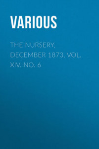 The Nursery, December 1873, Vol. XIV. No. 6