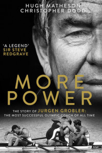 More Power: The Story of Jurgen Grobler: The most successful Olympic coach of all time