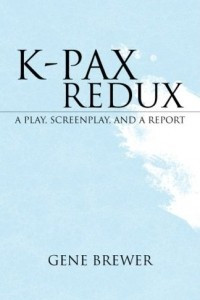 K-PAX Redux: A Play, Screenplay And a Report