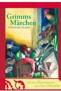 Grimms Marchen: Vollstandige Ausgabe
