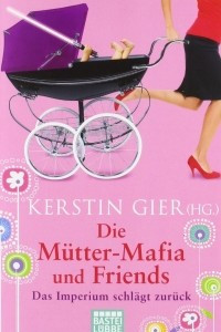 Die Mutter-Mafia und Friends