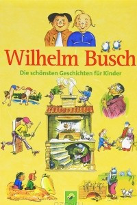 Wilhelm Busch: Die Schonsten Geschichten fur Kinder