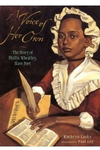 A Voice of Her Own : The Story of Phillis Wheatley, Slave Poet