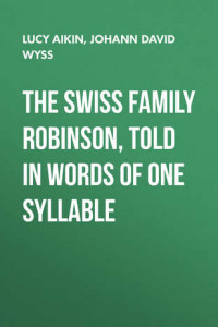 The Swiss Family Robinson, Told in Words of One Syllable