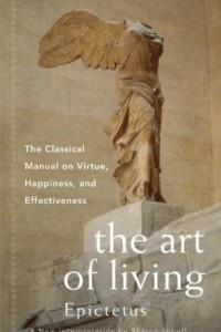 The Art of Living: The Classical Manual on Virtue, Happiness and Effectiveness