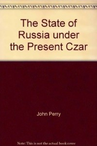 The State Of Russia Under The Present Czar