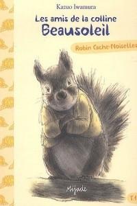 Les amis de la colline Beausoleil, Tome 1 : Robin Cache-Noisettes