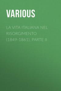 La vita Italiana nel Risorgimento (1849-1861), parte II