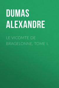 Le vicomte de Bragelonne, Tome I.