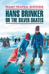 Hans Brinker, or the Silver Skates / Серебряные коньки. Книга для чтения на английском языке