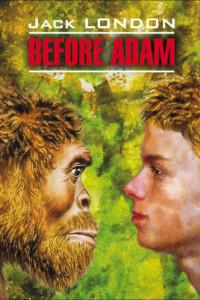 Before Adam / До Адама. Книга для чтения на английском языке