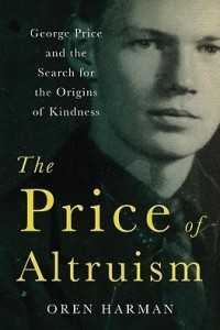 The Price of Altruism – George Price and the Search for the Origins of Kindness