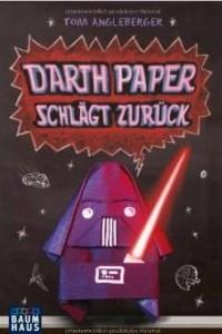 Darth Paper schlagt zuruck: Band 2. Ein Origami-Yoda-Roman