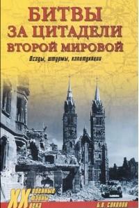 Битвы за цитадели Второй мировой. Осады, штурмы, капитуляции