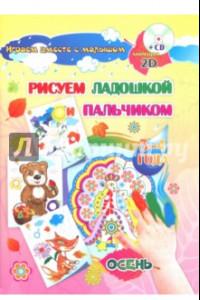 Рисуем ладошкой и пальчиком. 3-4 года. Осень. Альбом для рисования и творчества. ФГОС ДО (+CD)