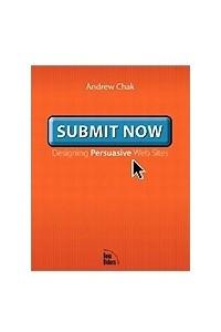 Submit Now: Designing Persuasive Web Sites
