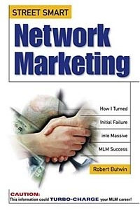Street-Smart Network Marketing: A No-Nonsense Guide for Creating the Most Richly Rewarding Lifestyle You Can Possibly Imagine