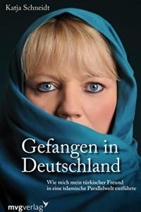 Gefangen in Deutschland: Wie mich mein turkischer Freund in eine islamische Parallelwelt entfuhrte
