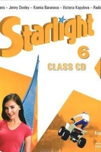 Starlight 6: Class CD / Английский язык. 6 класс. Для занятий в классе