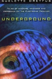 Underground: Tales of Hacking, Madness and Obsession on the Electronic Frontier