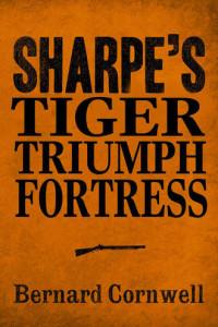 Sharpe 3-Book Collection 1: Sharpe's Tiger, Sharpe's Triumph, Sharpe's Fortress