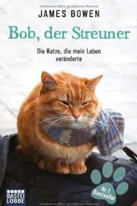 Bob, Der Streuner: Die Katze, die mein Leben verдnderte