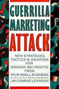 Guerrilla Marketing Attack: New Strategies, Tactics, and Weapons for Winning Big Profits for Your Small Business