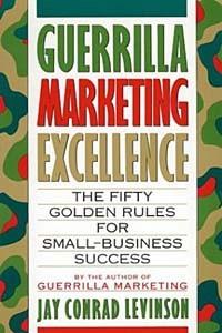 Guerrilla Marketing Excellence: The 50 Golden Rules for Small-Business Success (Guerrilla Marketing)