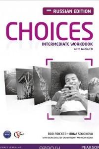 Choices: Intermediate Workbook: Russian Edition / Английский язык. Рабочая тетрадь