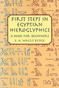 First Steps in Egyptian Hieroglyphics: A Book for Beginners (Dover Books on Egypt)