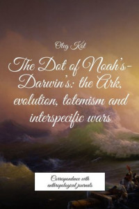 The Dot of Noah's-Darwin's: the Ark, evolution, totemism and interspecific wars. Correspondence with anthropological journals
