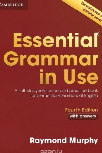 Essential Grammar in Use: A Self-Study Reference and Practice Book for Elementary Learners of English: With Answers