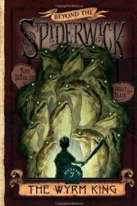 The Wyrm King (Beyond the Spiderwick Chronicles #3)